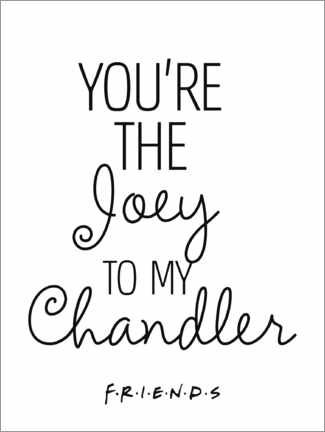 Acrylglas print  Friends quote - Joey to my Chandler