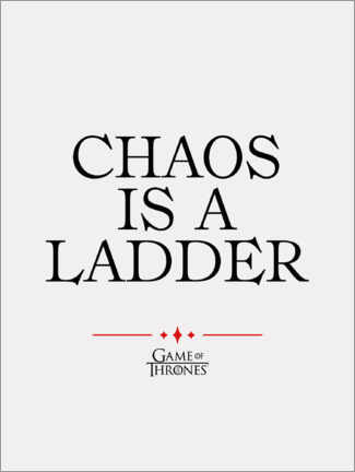 Gallery print  GOT movie quote - Chaos is a ladder