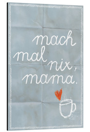 Aluminium print  Do nothing, Mama (german) - Sabrina Tibourtine