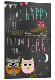 Acrylglas print  Live Happy, be yourself, follow your heart - GreenNest