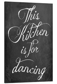 Aluminium print  This kitchen is for dancing - GreenNest