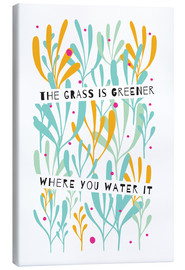 Canvas print  The Grass is Greener Where You Water It - Susan Claire