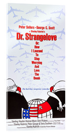 Acrylglas print  DR. STRANGELOVE OR: HOW I LEARNED TO STOP WORRYING AND LOVE THE BOMB