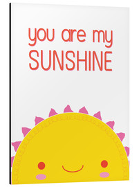 Aluminium print  You are my sunshine - Kat Kalindi Cameron