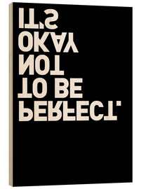 Hout print  It's okay not to be perfect. - THE USUAL DESIGNERS