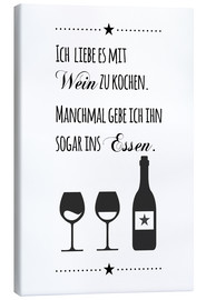 Canvas print  I love to cook with wine (German) - Zeit-Raum-Kunstdrucke