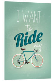 Acrylglas print  I want to ride my bike - Typobox
