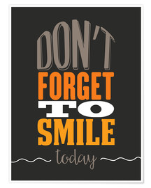 Premium poster Don't forget to smile today
