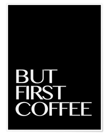 Premium poster But First Coffee - First a coffee III