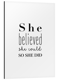 Aluminium print  She Believed She Could So She Did - She believed she could do it, so she did it - Finlay and Noa