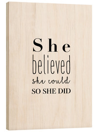Hout print  She Believed She Could So She Did - She believed she could do it, so she did it - Finlay and Noa