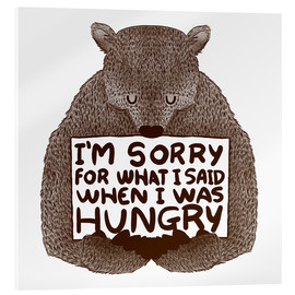 Acrylglas print  I'm Sorry For What I Said When I Was Hungry - Tobe Fonseca
