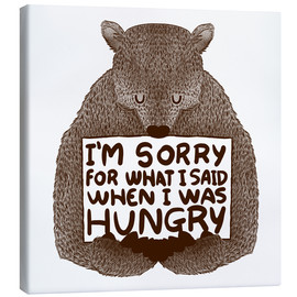 Canvas print  I'm Sorry For What I Said When I Was Hungry - Tobe Fonseca