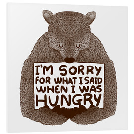 PVC print  I'm Sorry For What I Said When I Was Hungry - Tobe Fonseca