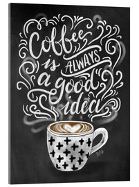 Acrylglas print  Coffee is always a good idea - Lily & Val