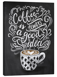 Canvas print  Coffee is always a good idea - Lily & Val