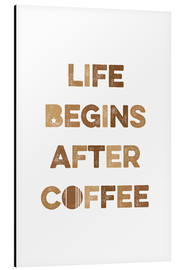 Aluminium print  Life begins after coffee - Typobox