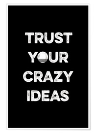 Premium poster Trust your crazy ideas