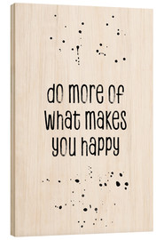 Hout print  Do more of what makes you happy - Melanie Viola