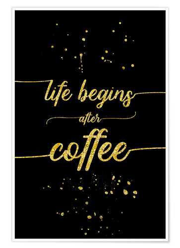 Premium poster TEXT ART GOLD Life begins after coffee
