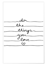 Premium poster  Do The Things You Love - Mareike Böhmer Graphics
