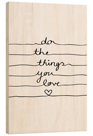 Hout print  Do The Things You Love - Mareike Böhmer