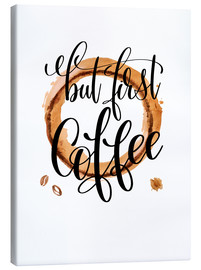 Canvas print  But First Coffee - Mandy Reinmuth