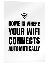 Acrylglas print  Home is Where Your Wifi Connects Automatically - Creative Angel
