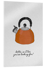 Acrylglas print  Hello, is It tea you're looking for? - Orara Studio