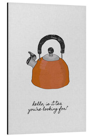 Aluminium print  Hello, is It tea you're looking for? - Orara Studio
