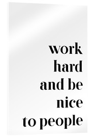 Acrylglas print  Work hard and be nice to people - Pulse of Art
