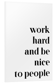 PVC print  Work hard and be nice to people - Pulse of Art
