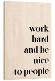 Hout print  Work hard and be nice to people - Johanna von Pulse of Art